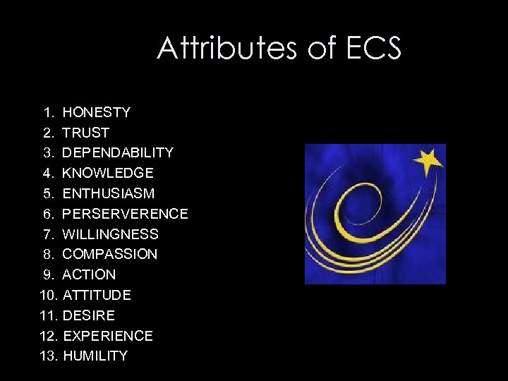 Attributes of ECS 1. HONESTY 2. TRUST 3. DEPENDABILITY 4. KNOWLEDGE 5. ENTHUSIASM 6.