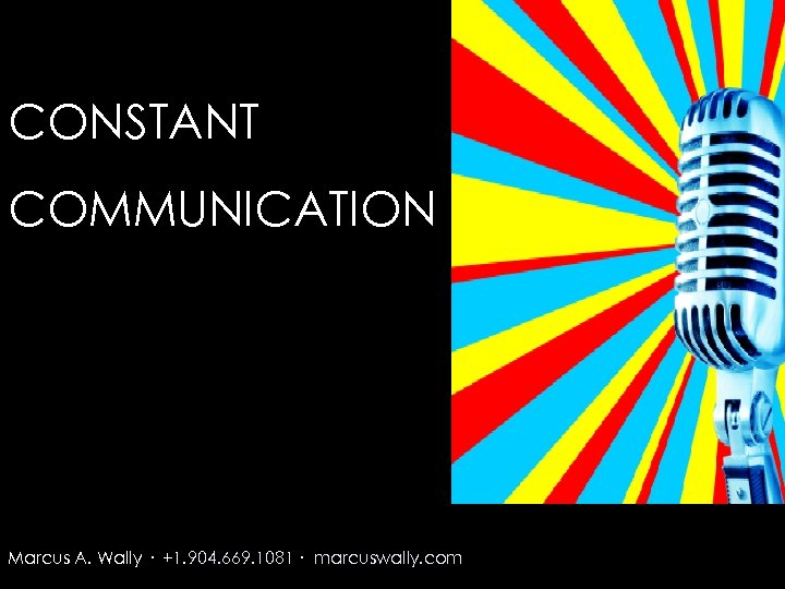 CONSTANT COMMUNICATION Marcus A. Wally · +1. 904. 669. 1081 · marcuswally. com