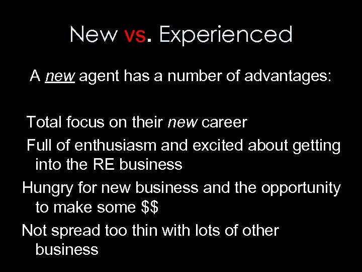 New vs. Experienced A new agent has a number of advantages: Total focus on