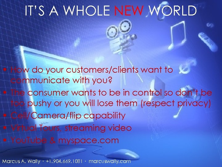 IT'S A WHOLE NEW WORLD • How do your customers/clients want to communicate with