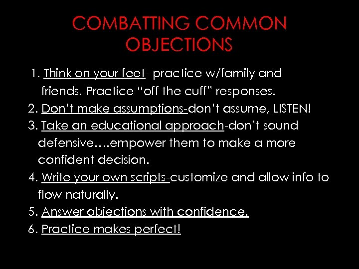 "COMBATTING COMMON OBJECTIONS 1. Think on your feet- practice w/family and friends. Practice ""off"