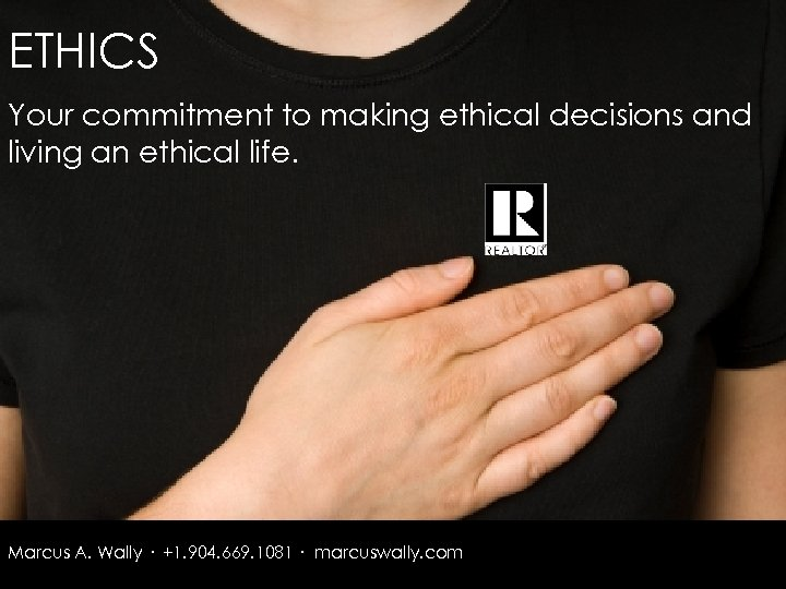 ETHICS Your commitment to making ethical decisions and living an ethical life. Marcus A.