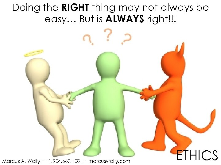 Doing the RIGHT thing may not always be easy… But is ALWAYS right!!! Marcus