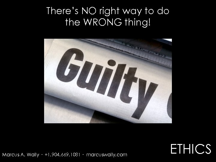 There's NO right way to do the WRONG thing! Marcus A. Wally · +1.