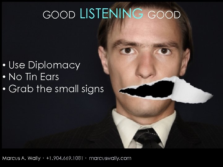 GOOD LISTENING GOOD • Use Diplomacy • No Tin Ears • Grab the small