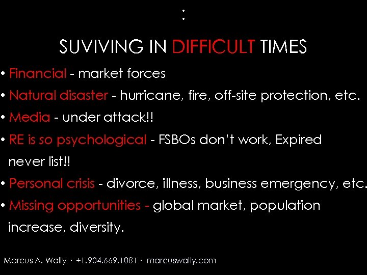 : SUVIVING IN DIFFICULT TIMES • Financial - market forces • Natural disaster -