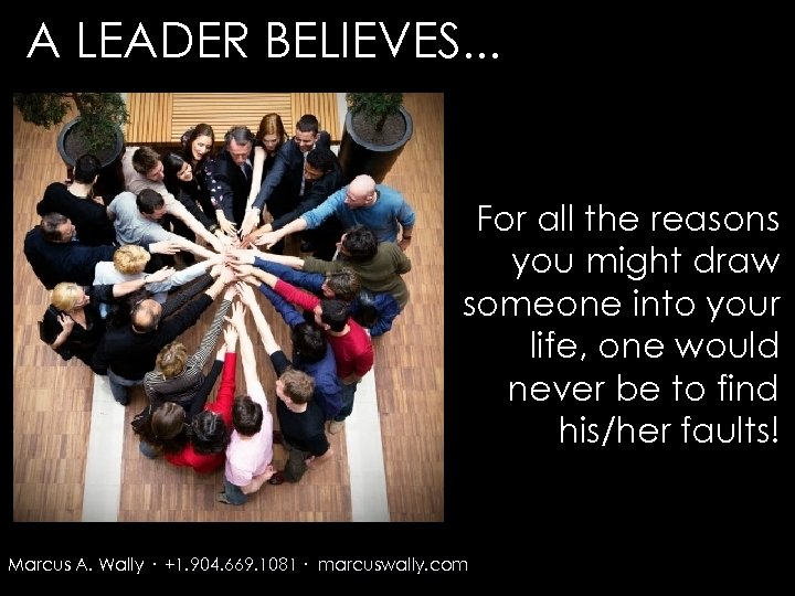 A LEADER BELIEVES. . . For all the reasons you might draw someone into
