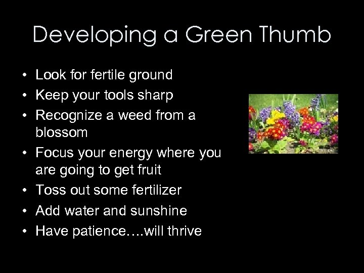 Developing a Green Thumb • Look for fertile ground • Keep your tools sharp