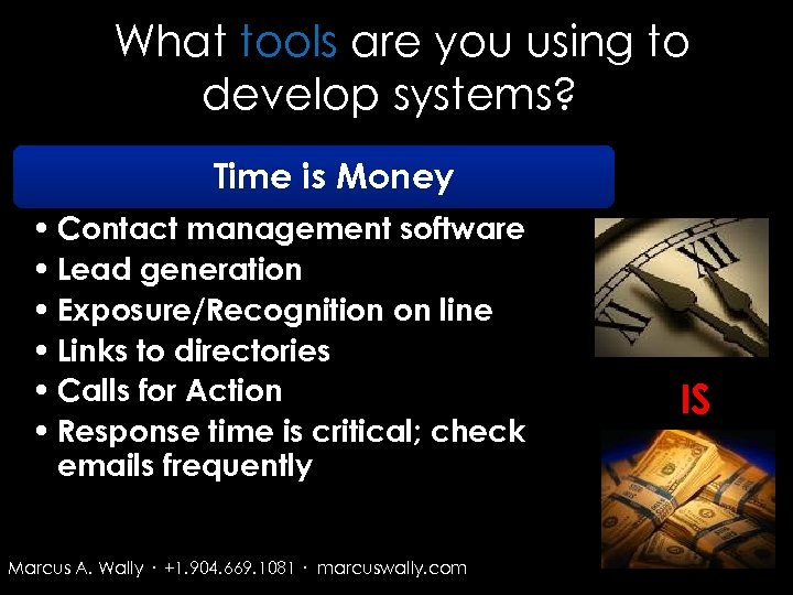 What tools are you using to develop systems? Time is Money • Contact management