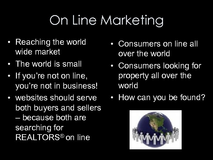 On Line Marketing • Reaching the world wide market • The world is small