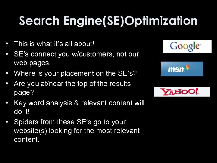 Search Engine(SE)Optimization • This is what it's all about! • SE's connect you w/customers,