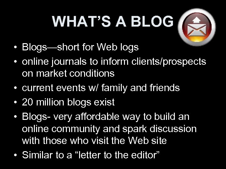 WHAT'S A BLOG • Blogs—short for Web logs • online journals to inform clients/prospects