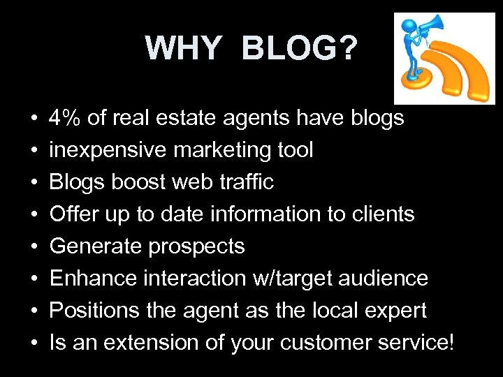 WHY BLOG? • • 4% of real estate agents have blogs inexpensive marketing tool
