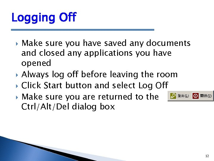 Logging Off Make sure you have saved any documents and closed any applications you