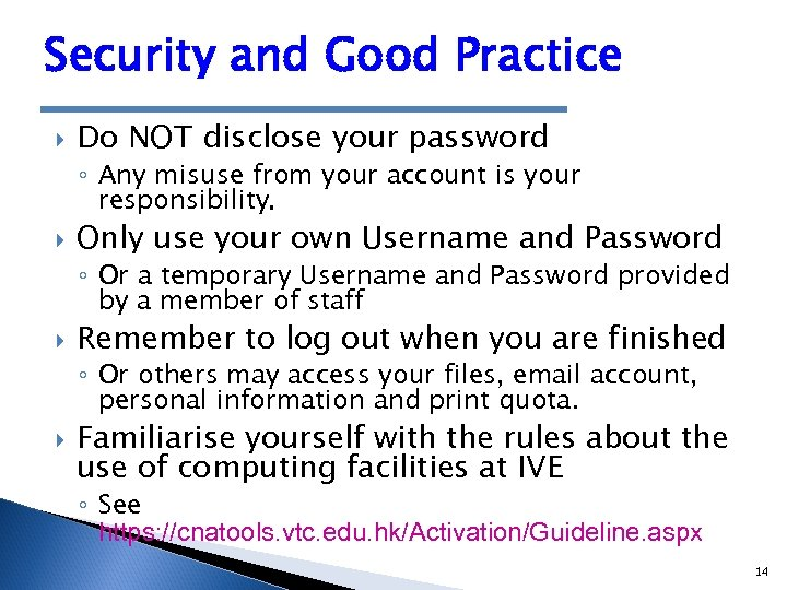 Security and Good Practice Do NOT disclose your password ◦ Any misuse from your