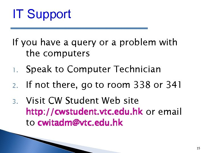 IT Support If you have a query or a problem with the computers 1.