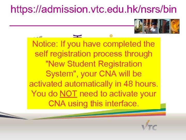 https: //admission. vtc. edu. hk/nsrs/bin Notice: If you have completed the self registration process