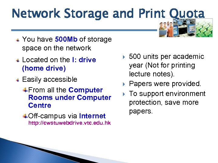 Network Storage and Print Quota You have 500 Mb of storage space on the