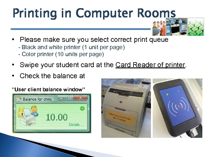 Printing in Computer Rooms • Please make sure you select correct print queue -