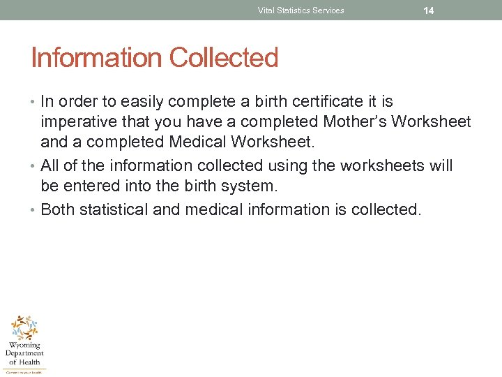 Vital Statistics Services 14 Information Collected • In order to easily complete a birth