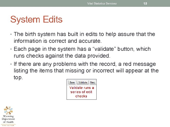 Vital Statistics Services 15 System Edits • The birth system has built in edits