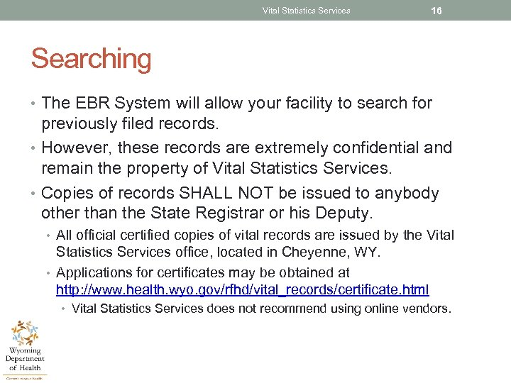 Vital Statistics Services 16 Searching • The EBR System will allow your facility to