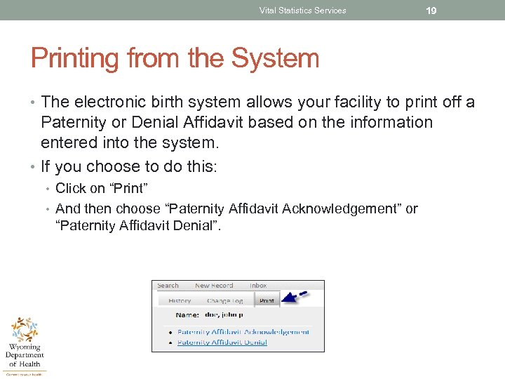 Vital Statistics Services 19 Printing from the System • The electronic birth system allows