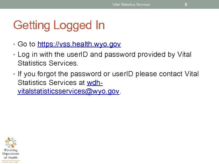 Vital Statistics Services 5 Getting Logged In • Go to https: //vss. health. wyo.