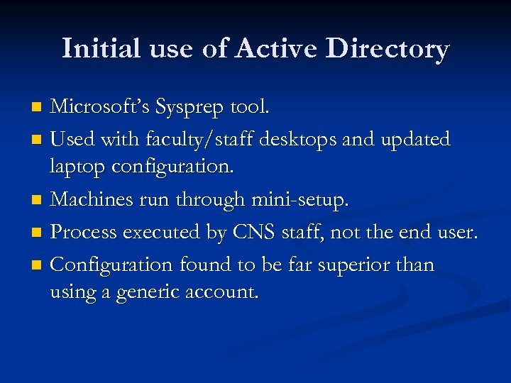 Initial use of Active Directory Microsoft's Sysprep tool. n Used with faculty/staff desktops and