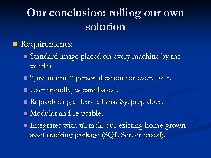 Our conclusion: rolling our own solution n Requirements: Standard image placed on every machine
