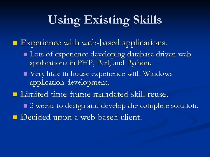 Using Existing Skills n Experience with web-based applications. Lots of experience developing database driven