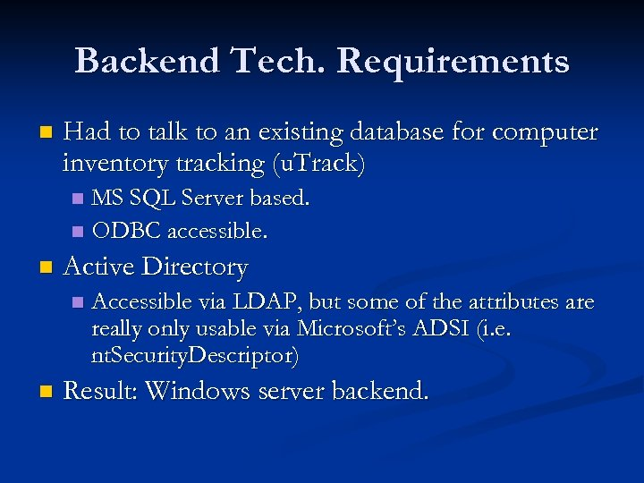 Backend Tech. Requirements n Had to talk to an existing database for computer inventory