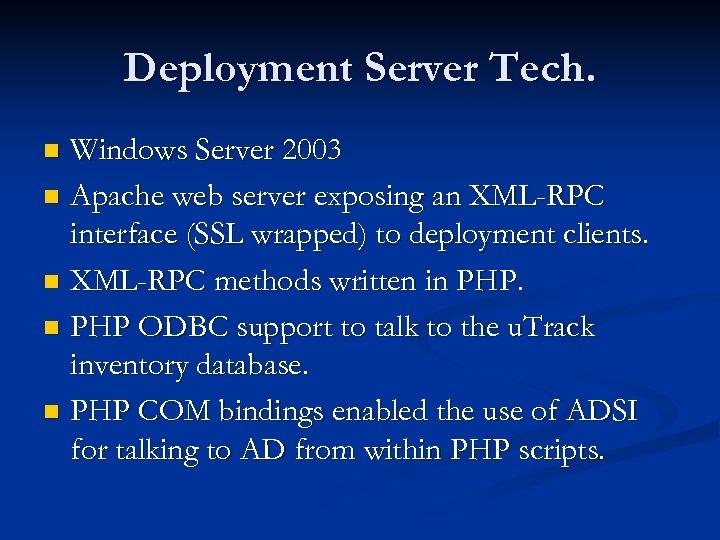 Deployment Server Tech. Windows Server 2003 n Apache web server exposing an XML-RPC interface