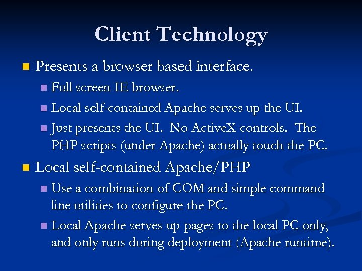 Client Technology n Presents a browser based interface. Full screen IE browser. n Local