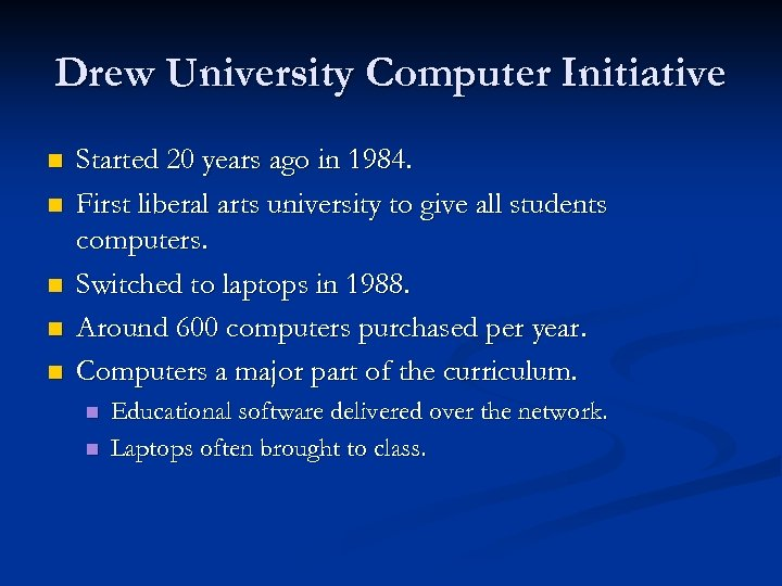 Drew University Computer Initiative n n n Started 20 years ago in 1984. First