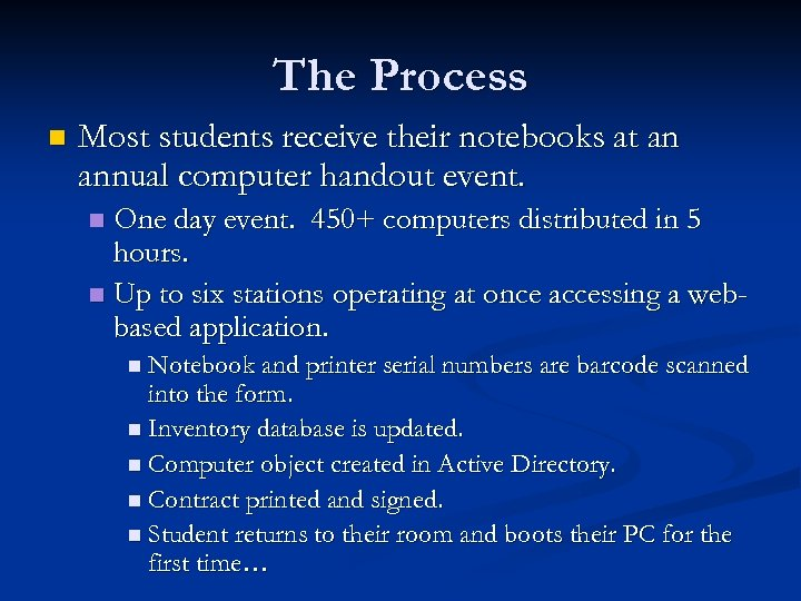 The Process n Most students receive their notebooks at an annual computer handout event.