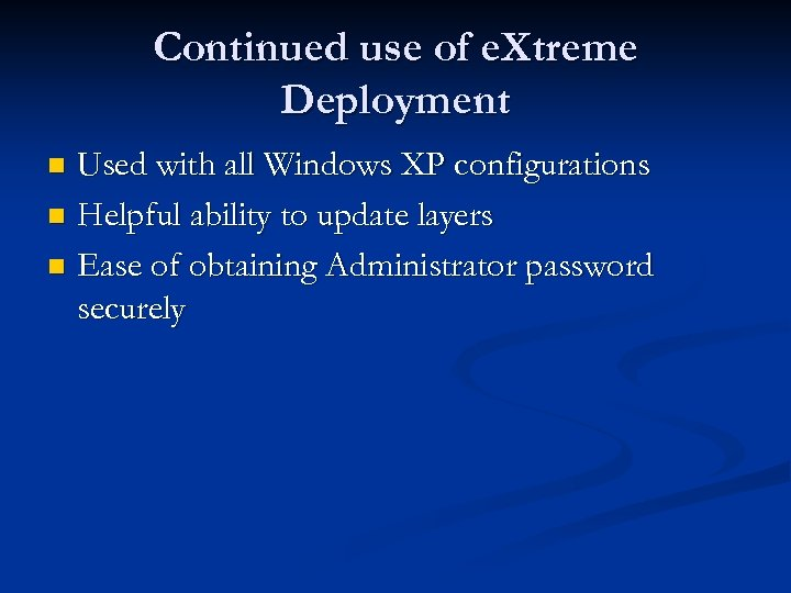 Continued use of e. Xtreme Deployment Used with all Windows XP configurations n Helpful