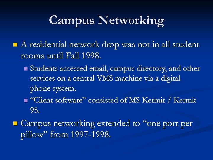 Campus Networking n A residential network drop was not in all student rooms until