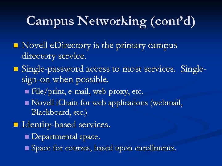 Campus Networking (cont'd) Novell e. Directory is the primary campus directory service. n Single-password