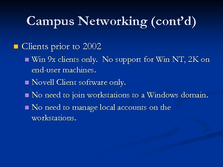 Campus Networking (cont'd) n Clients prior to 2002 Win 9 x clients only. No