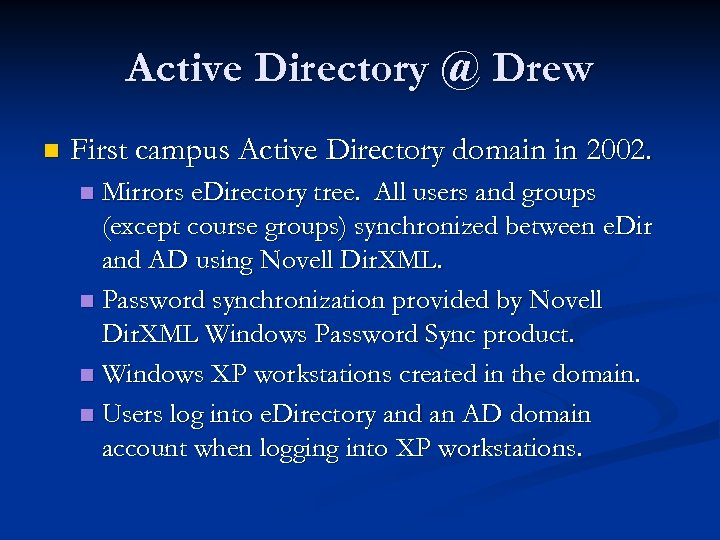 Active Directory @ Drew n First campus Active Directory domain in 2002. Mirrors e.