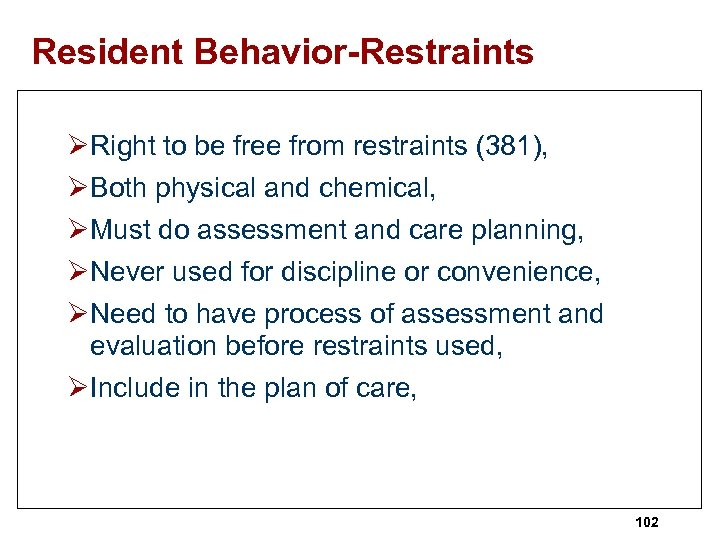 Resident Behavior-Restraints ØRight to be free from restraints (381), ØBoth physical and chemical, ØMust