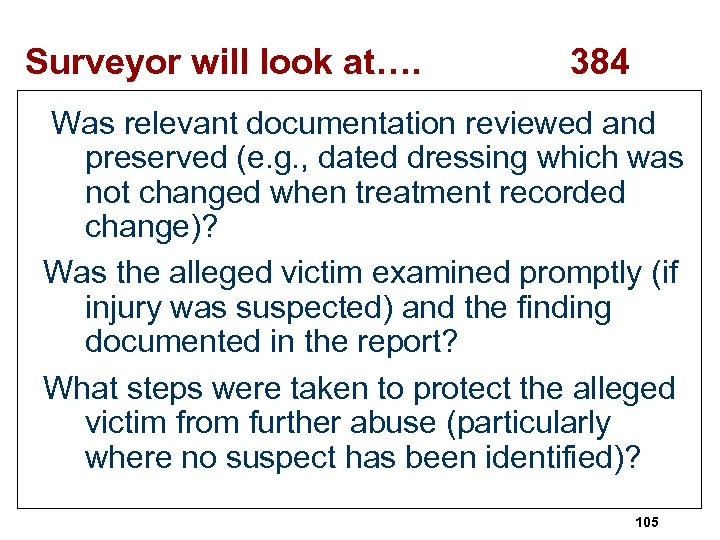 Surveyor will look at…. 384 Was relevant documentation reviewed and preserved (e. g. ,