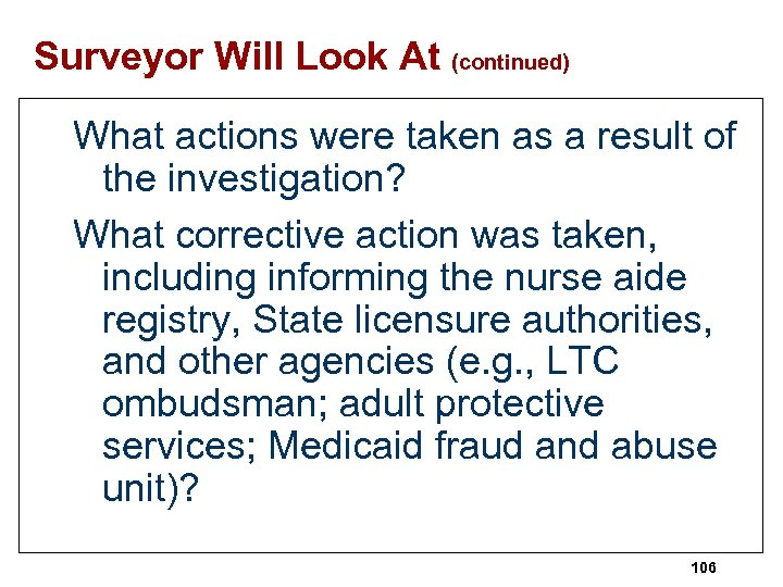 Surveyor Will Look At (continued) What actions were taken as a result of the