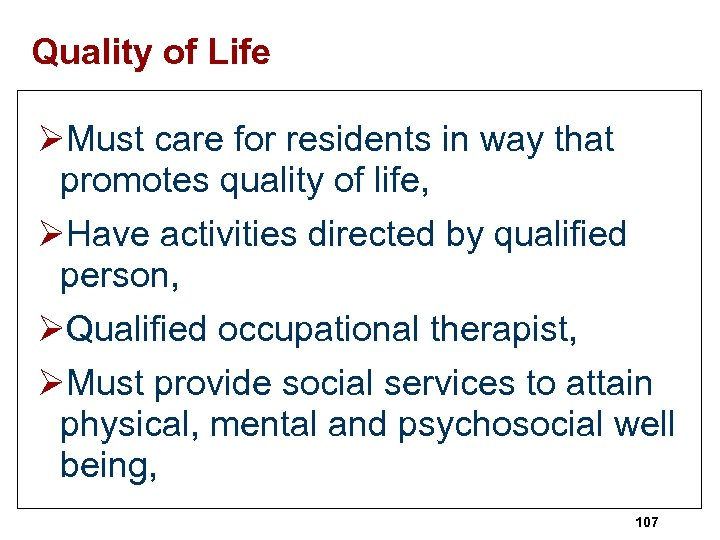 Quality of Life ØMust care for residents in way that promotes quality of life,