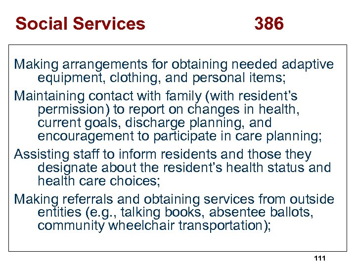Social Services 386 Making arrangements for obtaining needed adaptive equipment, clothing, and personal items;
