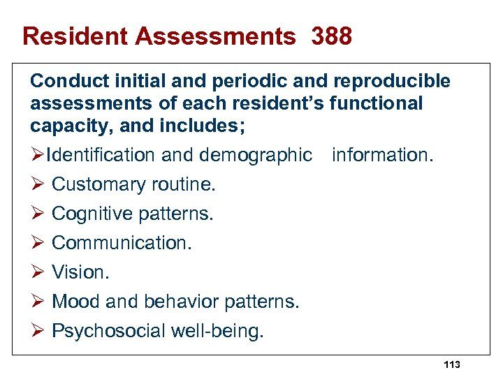 Resident Assessments 388 Conduct initial and periodic and reproducible assessments of each resident's functional