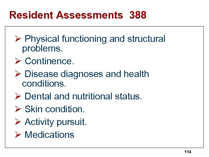 Resident Assessments 388 Ø Physical functioning and structural problems. Ø Continence. Ø Disease diagnoses