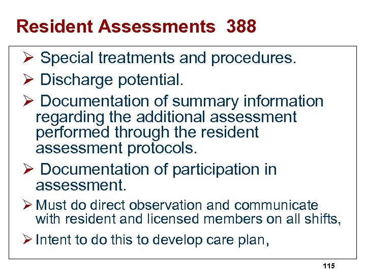 Resident Assessments 388 Ø Special treatments and procedures. Ø Discharge potential. Ø Documentation of