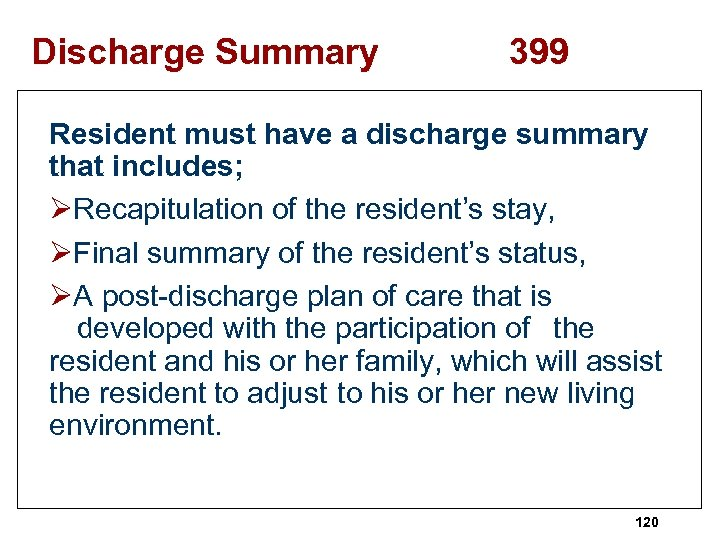 Discharge Summary 399 Resident must have a discharge summary that includes; ØRecapitulation of the